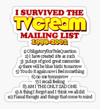 """I survived the TV Cream mailing list"" Sticker"