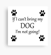 I'm Bringing My Dog Canvas Print