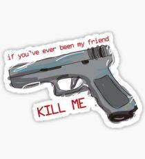 Kill me (The Maze Runner) Sticker