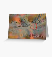 be a happy human bean in twenty13 © Vicki Ferrari Greeting Card