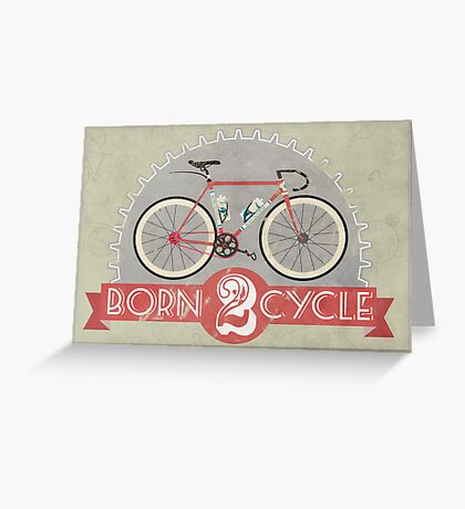 Born To Cycle Greeting Card