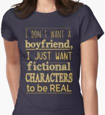 i don't want a boyfriend, I just want fictional characters to be REAL #2 T-Shirt