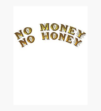 No Money, No Honey Photographic Print