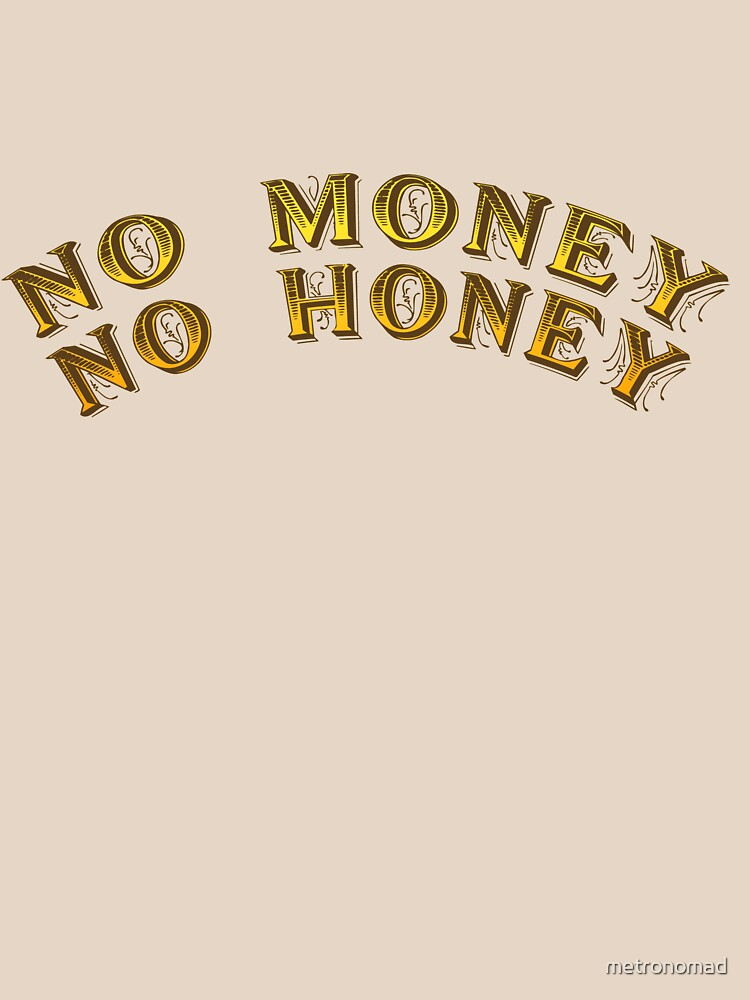 No Money, No Honey by metronomad