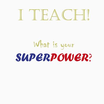 I TEACH! by amonamarthkid