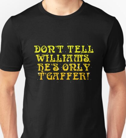 "The Golden Shot: ""Don't tell Williams, he's only t'gaffer!"" T-Shirt"