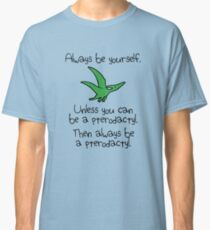 Always Be Yourself, Unless You Can Be A Pterodactyl Classic T-Shirt