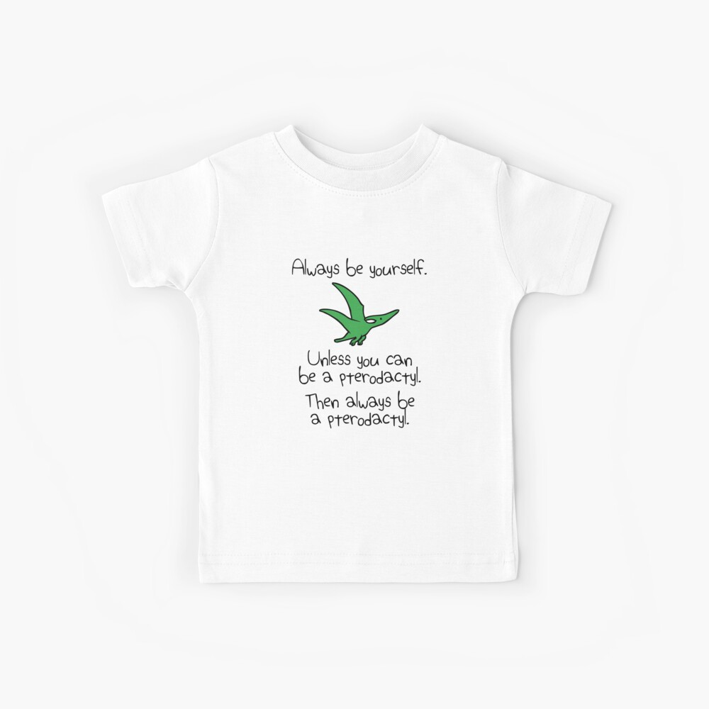 Always Be Yourself, Unless You Can Be A Pterodactyl Kids T-Shirt