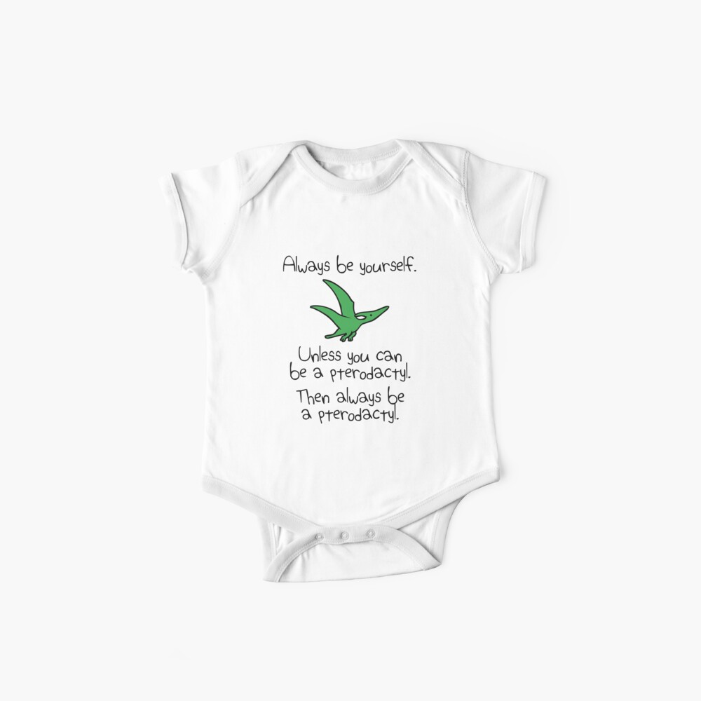 Always Be Yourself, Unless You Can Be A Pterodactyl Baby One-Piece