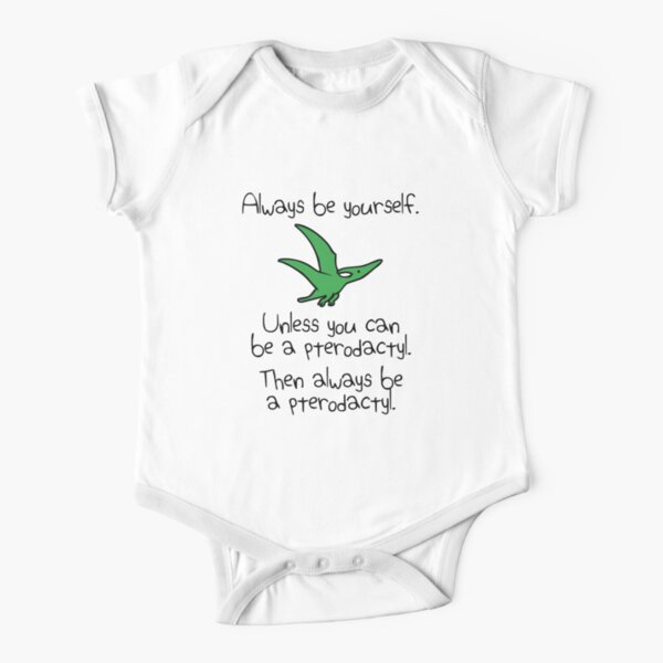 Always Be Yourself, Unless You Can Be A Pterodactyl Short Sleeve Baby One-Piece