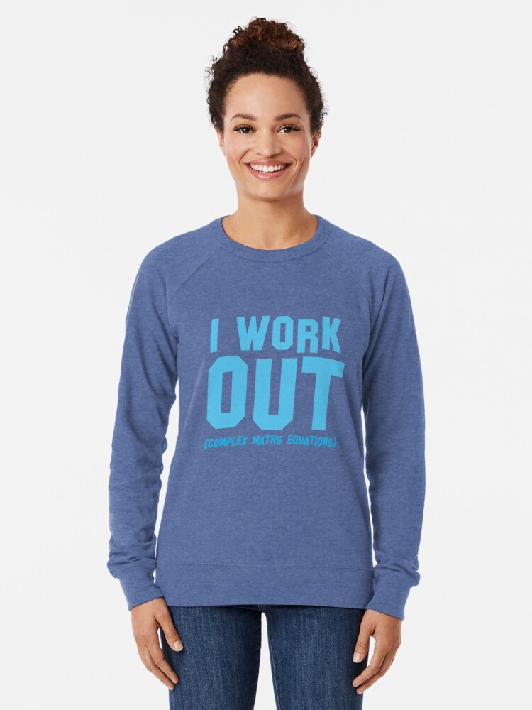 Alternate view of I WORK OUT (complex maths equations) Lightweight Sweatshirt