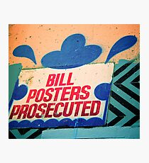 Melbourne Graffiti Street Art - Bill posters will be prosecuted Photographic Print