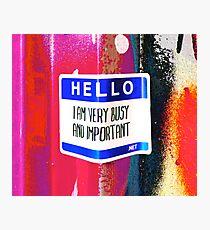Hello I am very important - Graffiti - Street Art Photographic Print