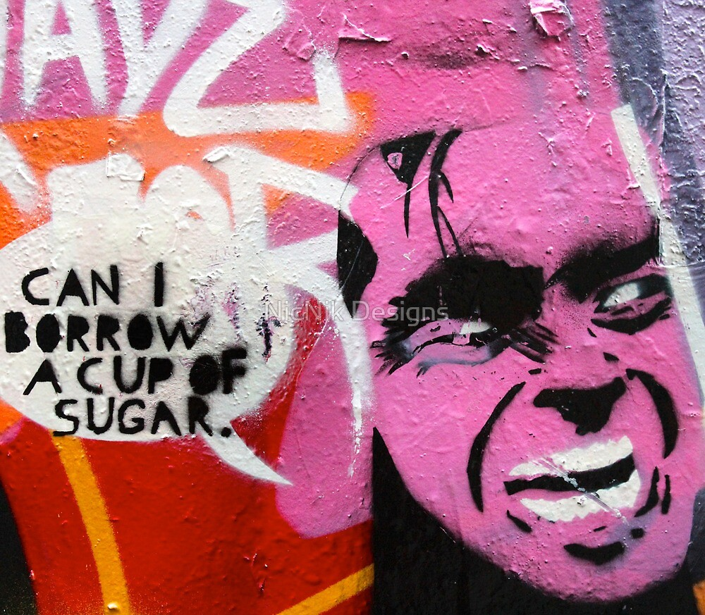 Melbourne Graffiti Street Art - Can I borrow a cup of sugar by NicNik Designs
