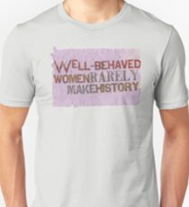 Well-Behaved Women Rarely Make History Unisex T-Shirt