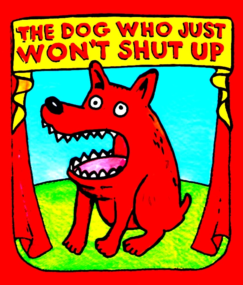 THE DOG WHO JUST WON'T SHUT UP by paulvolker