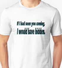 If I'd seen you coming I'd have hidden Unisex T-Shirt