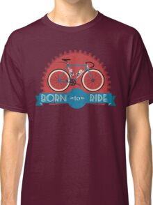 Born To Ride Classic T-Shirt