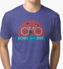 Born To Ride Tri-blend T-Shirt