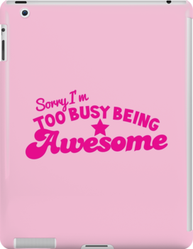 Sorry, I'm too busy BEING AWESOME! in pink by jazzydevil