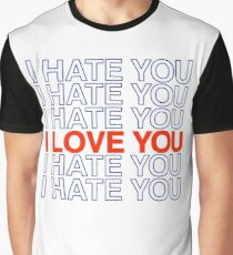 I HATE YOU / I LOVE YOU Graphic T-Shirt