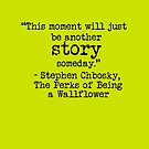 """Perks of Being a Wallflower - """"This moment will just be another story someday."""" by Emma Davis"""