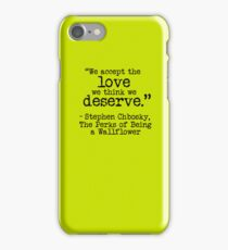 "Perks of Being a Wallflower - ""We accept the love we think we deserve."" iPhone Case/Skin"