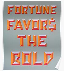 """Fortune Favors the Bold"" Poster"