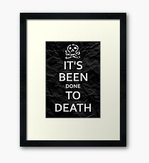 """It's Been Done to Death"" Framed Print"