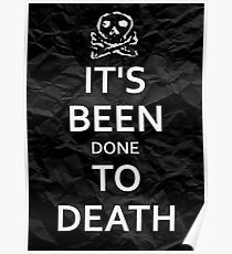 """""""It's Been Done to Death"""" Poster"""