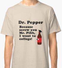 Dr. Pepper, Screw You Mr. Pibb! Classic T-Shirt