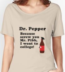 Dr. Pepper, Screw You Mr. Pibb! Women's Relaxed Fit T-Shirt