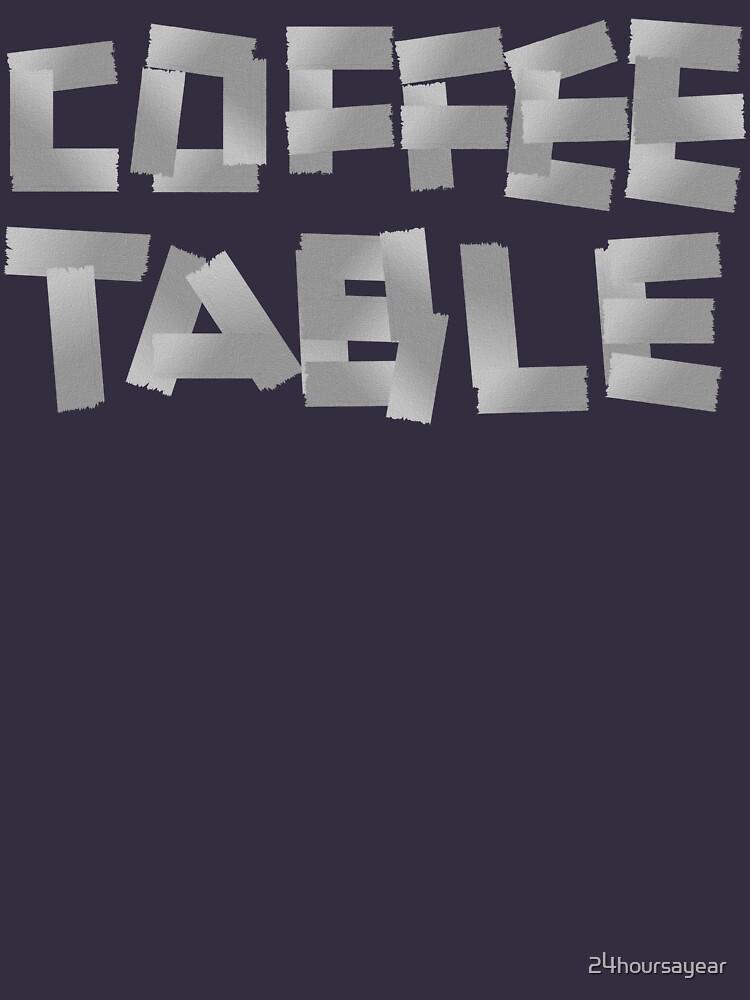 COFFEE TABLE von 24hoursayear
