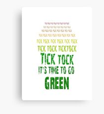Tick Tock, Tick Tock It's Time To Go Green Canvas Print