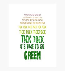 Tick Tock, Tick Tock It's Time To Go Green Photographic Print