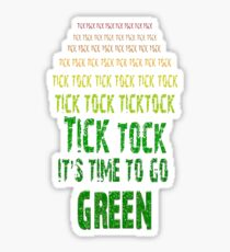 Tick Tock, Tick Tock It's Time To Go Green Sticker