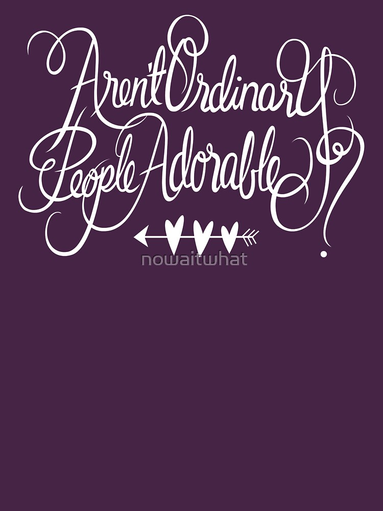 Aren't Ordinary People Adorable? by nowaitwhat