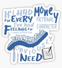 If I had money for every fictional character I've...   Sticker
