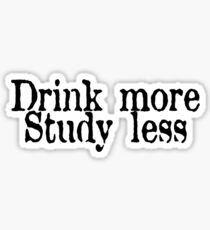 Drink more, study less Sticker