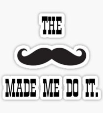 The mustache made me do it Sticker