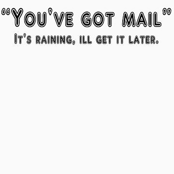 You've got mail. It's raining, ill get it later. by SlubberBub