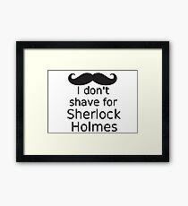 I don't shave for Sherlock Holmes Framed Print