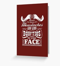 Moustaches: Bowties for Your Face Greeting Card