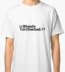"""Bloody Torchwood."" Classic T-Shirt"