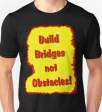 Build Bridges not Obstacles T-Shirt