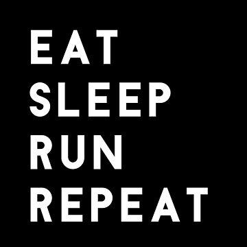 Eat Sleep Run Repeat by hellafandom
