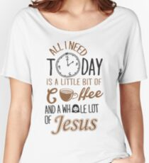 All I Need Today Is A Little Bit Of Coffee And Whole Lot Of Jesus  Women's Relaxed Fit T-Shirt