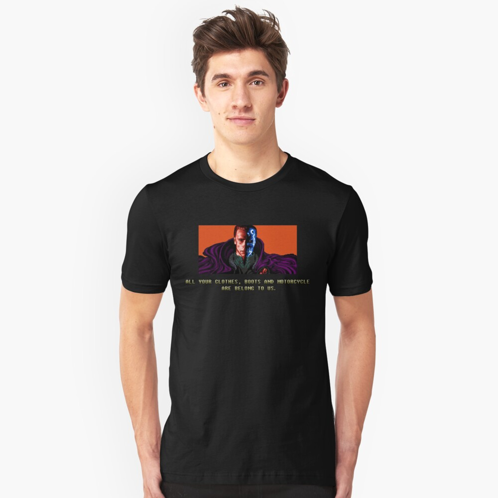 All your clothes, boots and motorcycle are belong to us. Unisex T-Shirt Front