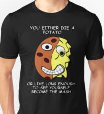 You Either Die Potato Unisex T-Shirt