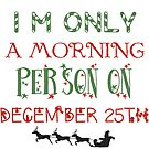I'm only a morning person on December 25th. by Chatoevia